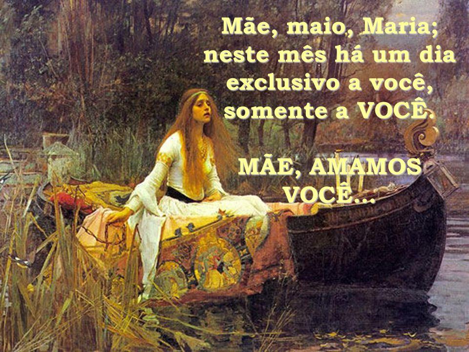 Mãe, maio, Maria; neste mês há um dia exclusivo a você, somente a VOCÊ. MÃE, AMAMOS VOCÊ...