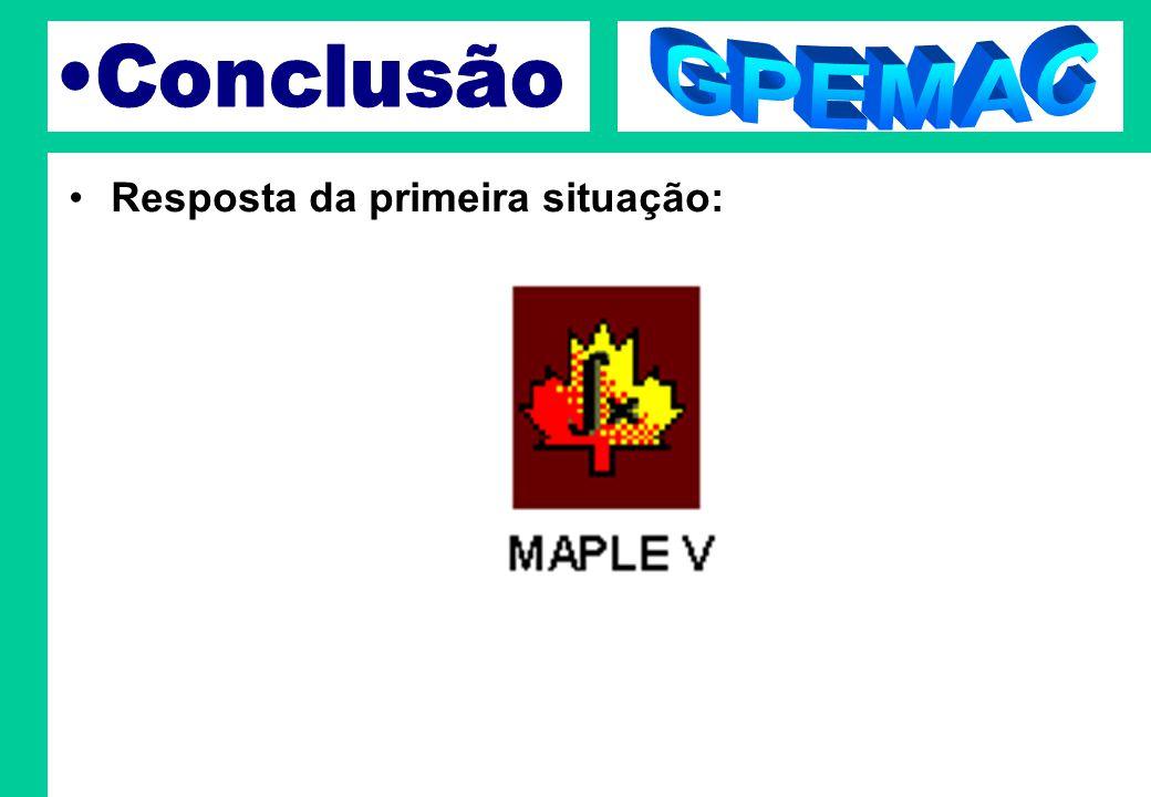 GPEMAC Conclusão Resposta da primeira situação: