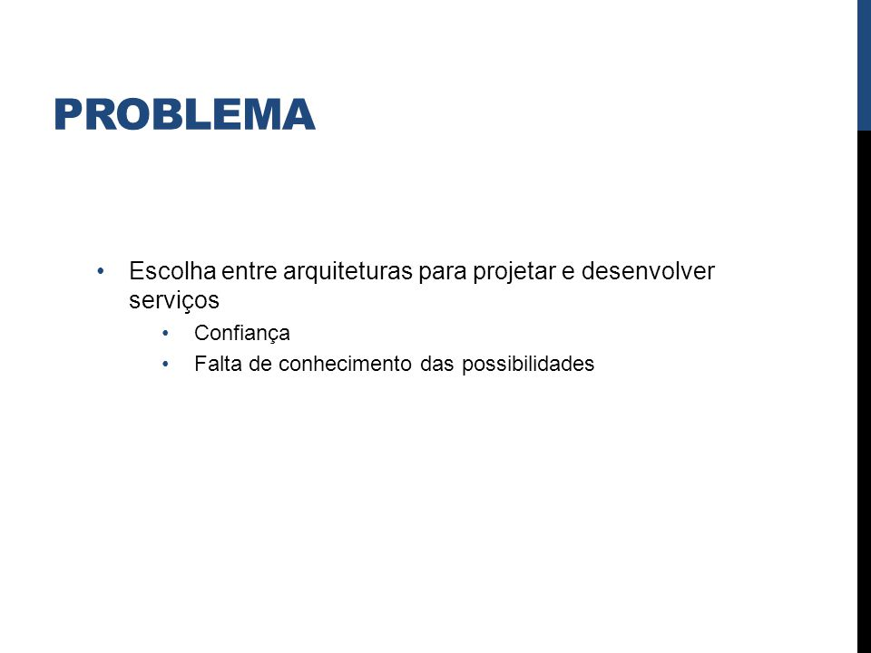 problema Escolha entre arquiteturas para projetar e desenvolver serviços.