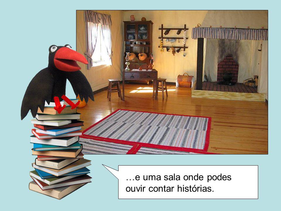 …e uma sala onde podes ouvir contar histórias.