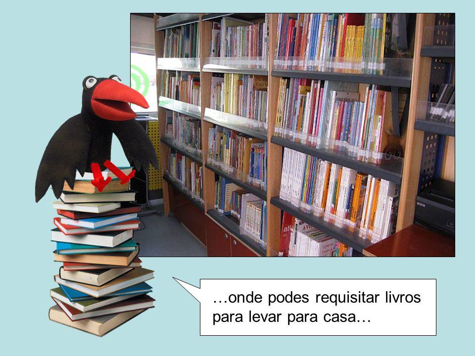 …onde podes requisitar livros para levar para casa…