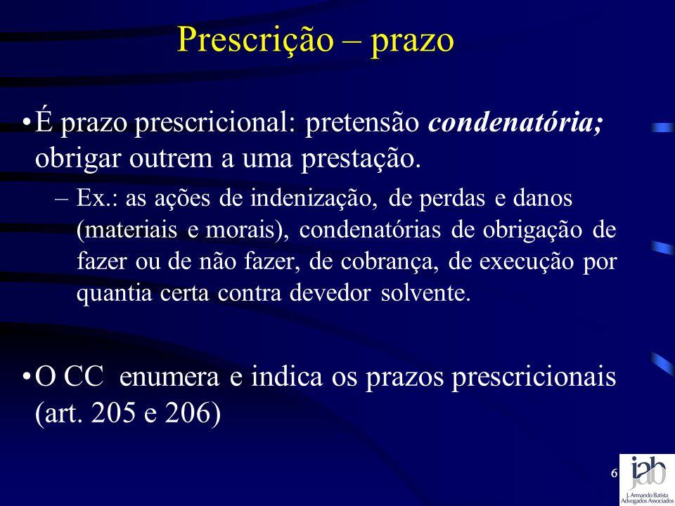 Prescrição – prazo É prazo prescricional: pretensão condenatória; obrigar outrem a uma prestação.