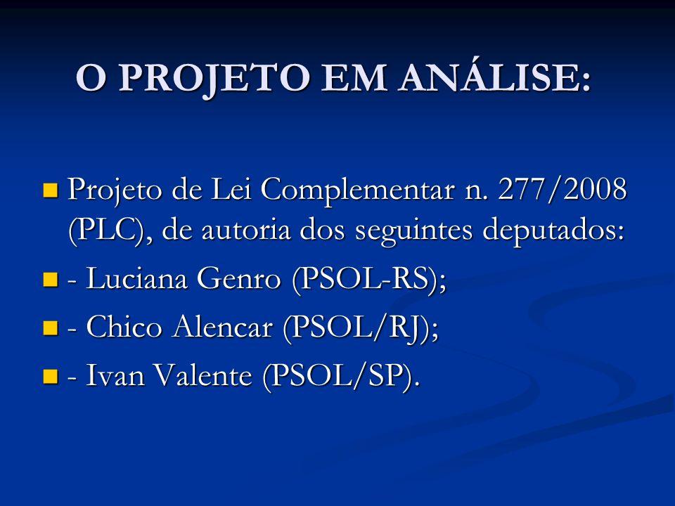 O PROJETO EM ANÁLISE: Projeto de Lei Complementar n. 277/2008 (PLC), de autoria dos seguintes deputados: