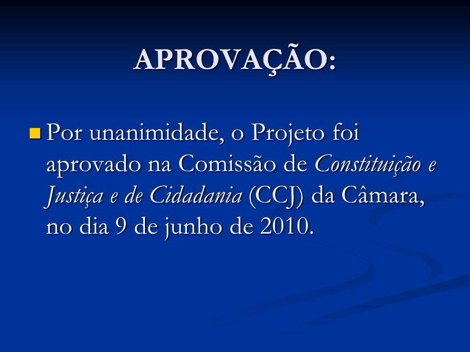 APROVAÇÃO: Por unanimidade, o Projeto foi aprovado na Comissão de Constituição e Justiça e de Cidadania (CCJ) da Câmara, no dia 9 de junho de 2010.