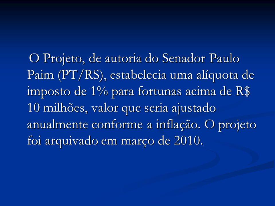 O Projeto, de autoria do Senador Paulo Paim (PT/RS), estabelecia uma alíquota de imposto de 1% para fortunas acima de R$ 10 milhões, valor que seria ajustado anualmente conforme a inflação.
