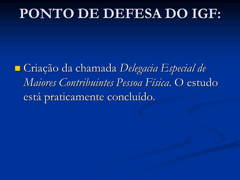 PONTO DE DEFESA DO IGF: Criação da chamada Delegacia Especial de Maiores Contribuintes Pessoa Física.