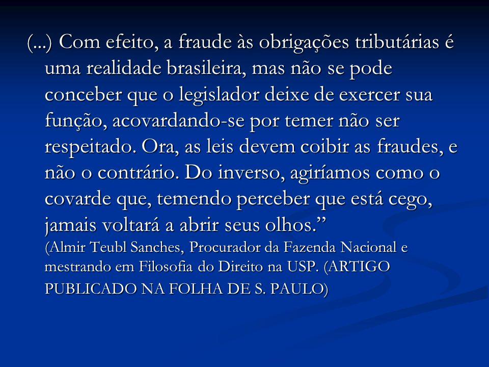 (...) Com efeito, a fraude às obrigações tributárias é uma realidade brasileira, mas não se pode conceber que o legislador deixe de exercer sua função, acovardando-se por temer não ser respeitado.