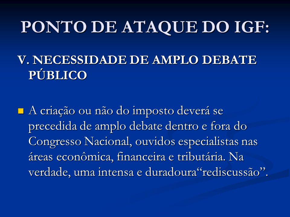 PONTO DE ATAQUE DO IGF: V. NECESSIDADE DE AMPLO DEBATE PÚBLICO