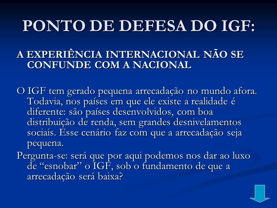 PONTO DE DEFESA DO IGF: A EXPERIÊNCIA INTERNACIONAL NÃO SE CONFUNDE COM A NACIONAL.