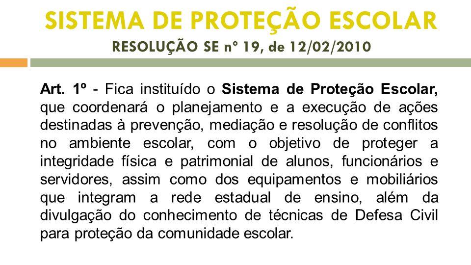 SISTEMA DE PROTEÇÃO ESCOLAR RESOLUÇÃO SE nº 19, de 12/02/2010