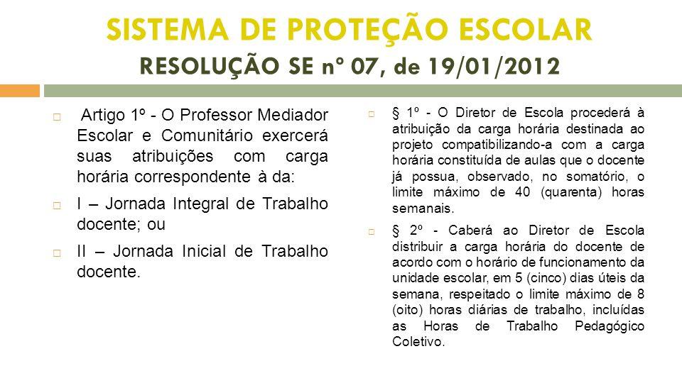 SISTEMA DE PROTEÇÃO ESCOLAR RESOLUÇÃO SE nº 07, de 19/01/2012
