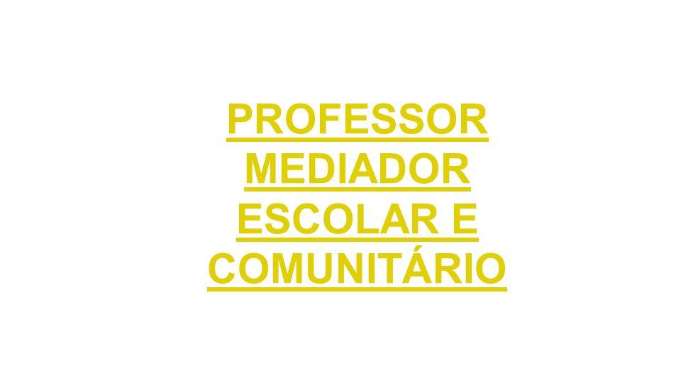 PROFESSOR MEDIADOR ESCOLAR E COMUNITÁRIO