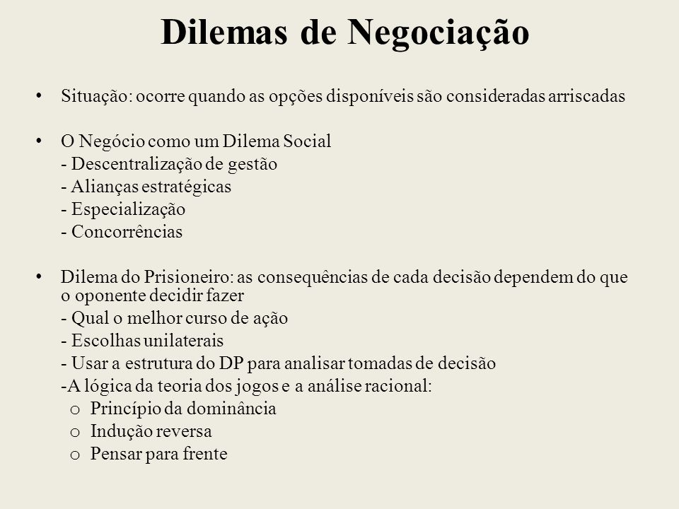 Dilemas de Negociação Situação: ocorre quando as opções disponíveis são consideradas arriscadas.