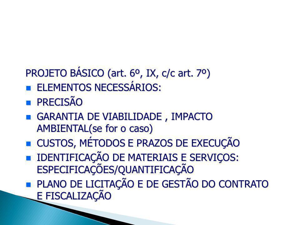 PROJETO BÁSICO (art. 6º, IX, c/c art. 7º)