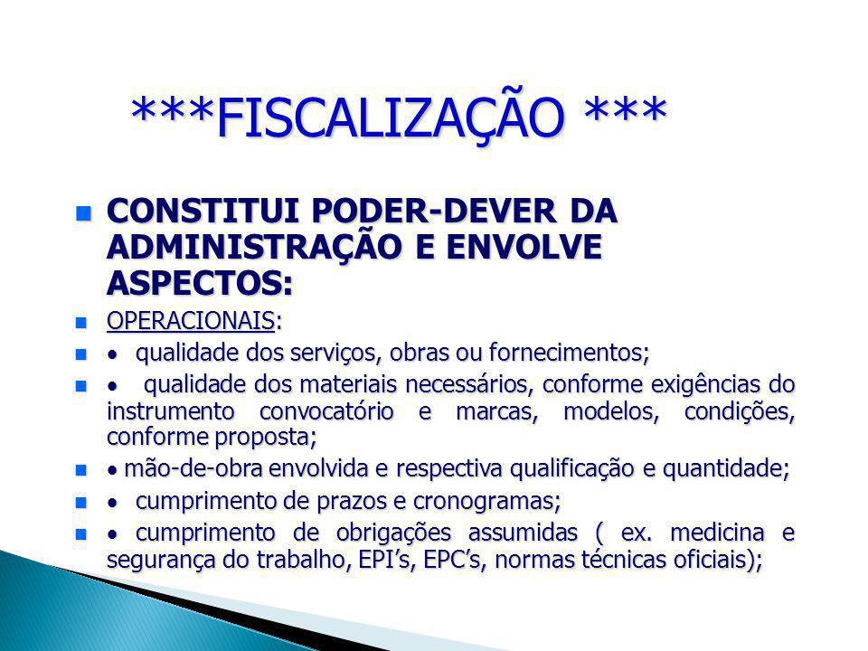 ***FISCALIZAÇÃO *** CONSTITUI PODER-DEVER DA ADMINISTRAÇÃO E ENVOLVE ASPECTOS: OPERACIONAIS:  qualidade dos serviços, obras ou fornecimentos;
