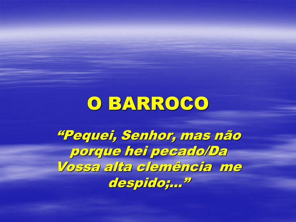O BARROCO Pequei, Senhor, mas não porque hei pecado/Da Vossa alta clemência me despido;...