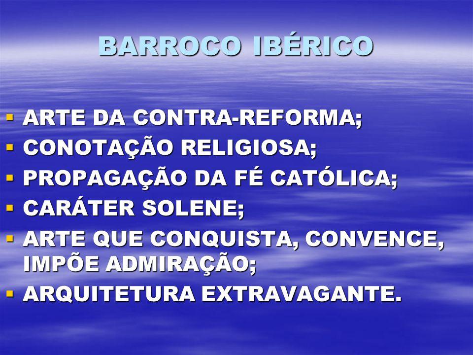 BARROCO IBÉRICO ARTE DA CONTRA-REFORMA; CONOTAÇÃO RELIGIOSA;