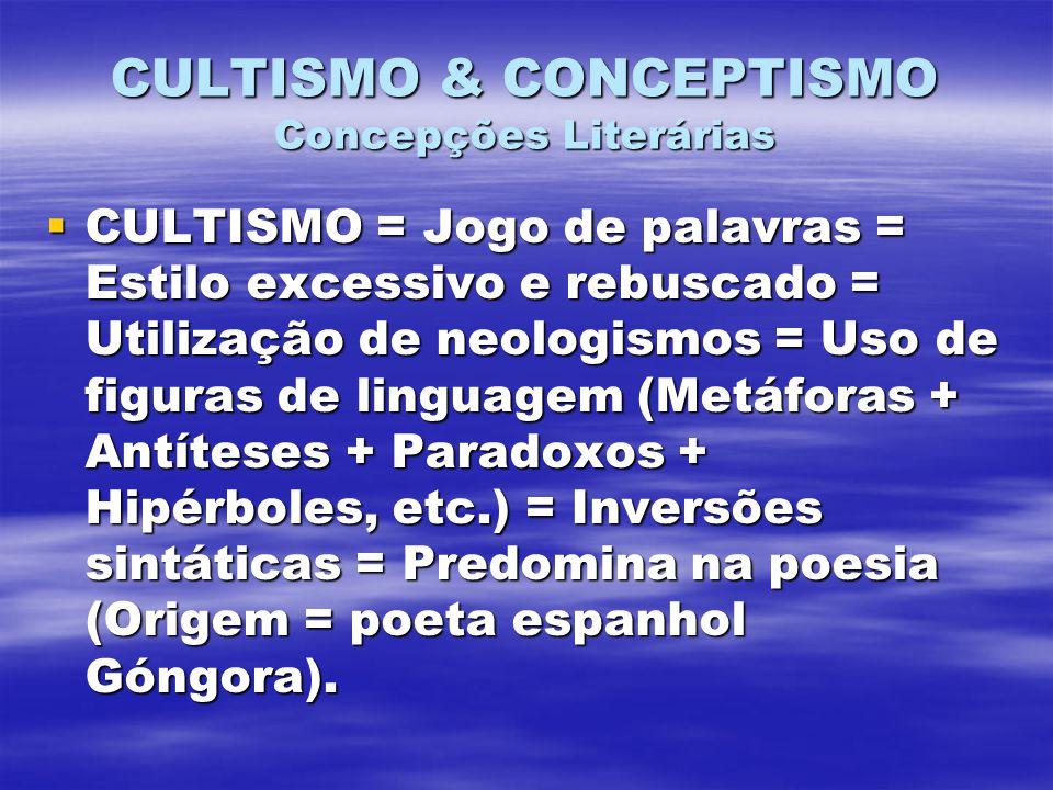 CULTISMO & CONCEPTISMO Concepções Literárias