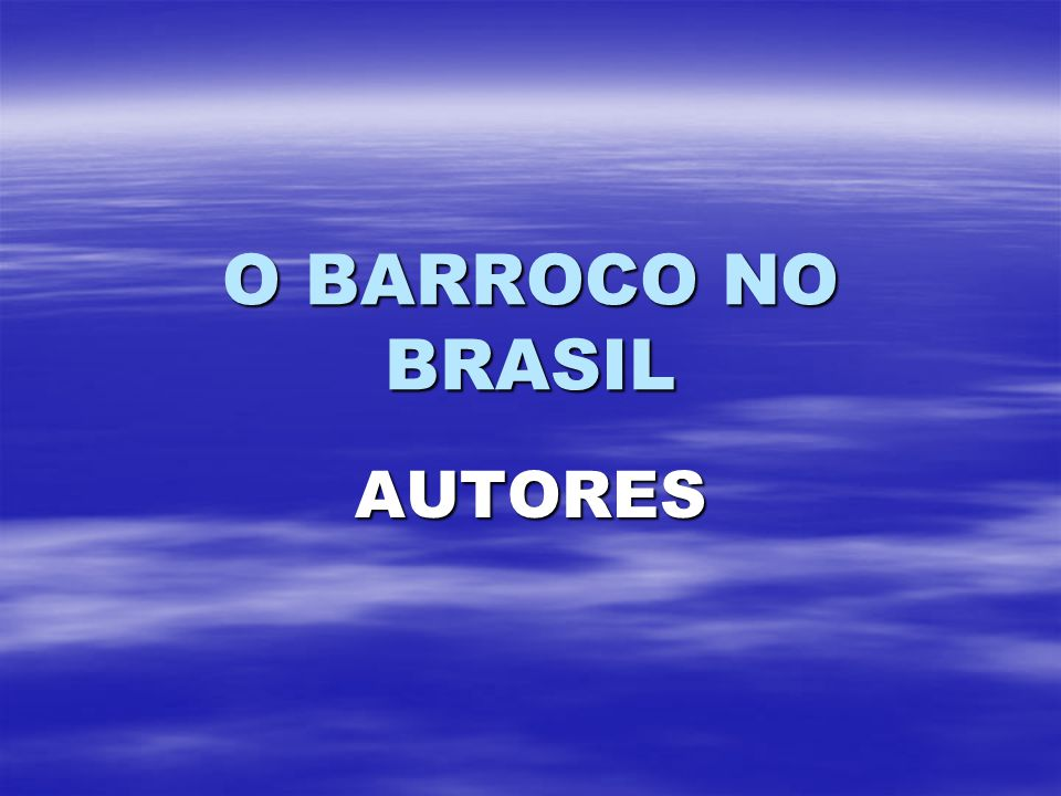 O BARROCO NO BRASIL AUTORES