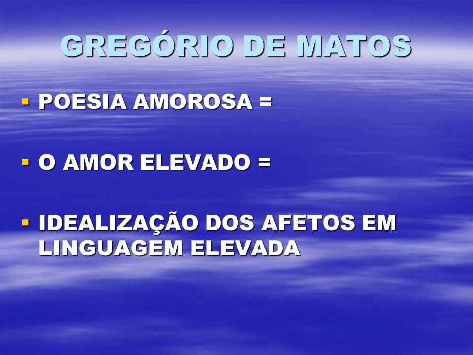 GREGÓRIO DE MATOS POESIA AMOROSA = O AMOR ELEVADO =