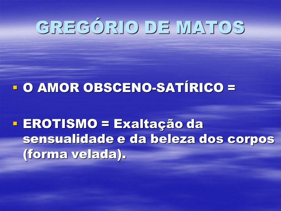 GREGÓRIO DE MATOS O AMOR OBSCENO-SATÍRICO =