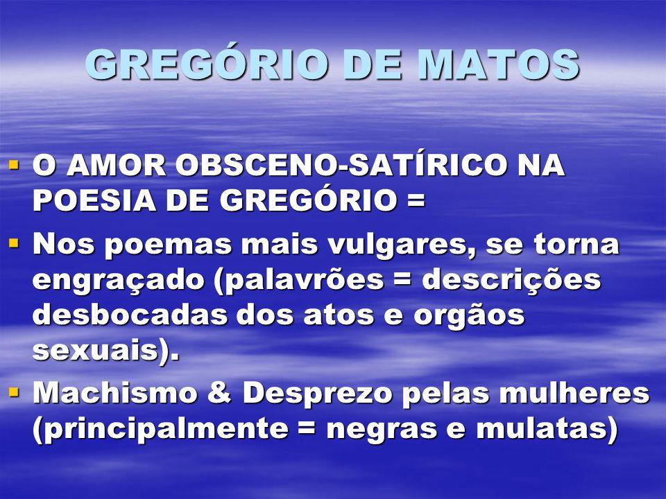 GREGÓRIO DE MATOS O AMOR OBSCENO-SATÍRICO NA POESIA DE GREGÓRIO =