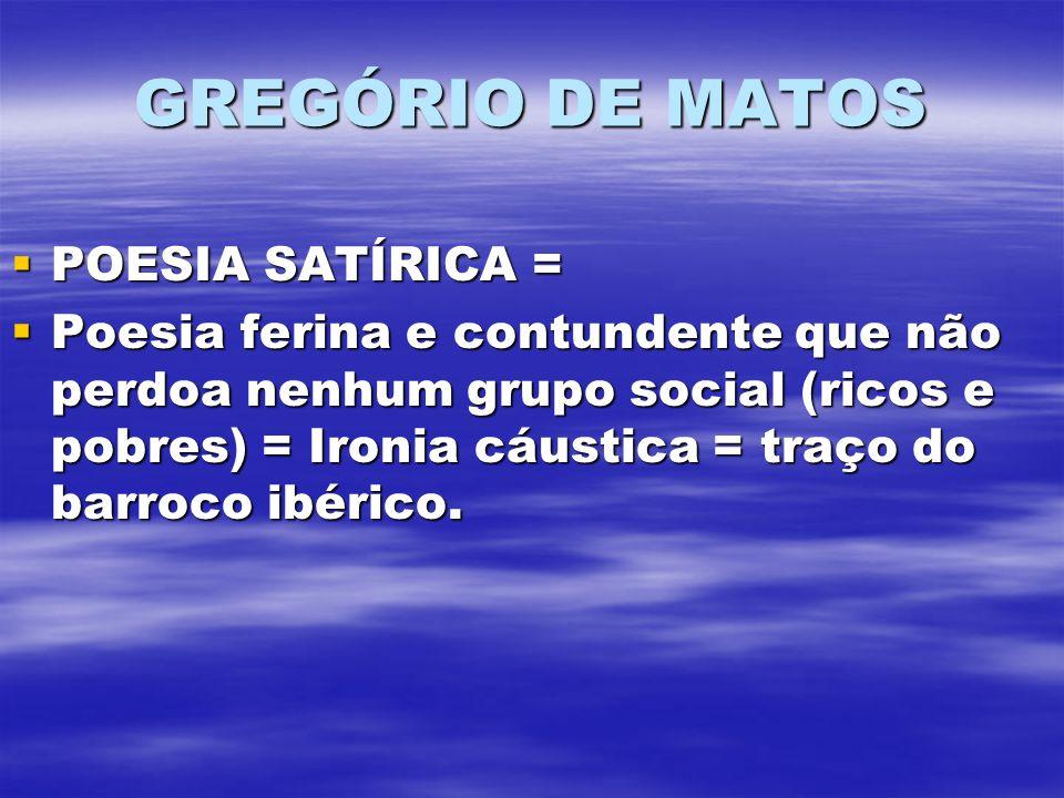 GREGÓRIO DE MATOS POESIA SATÍRICA =