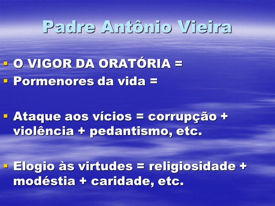 Padre Antônio Vieira O VIGOR DA ORATÓRIA = Pormenores da vida =