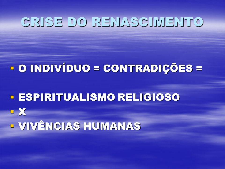 CRISE DO RENASCIMENTO O INDIVÍDUO = CONTRADIÇÕES =