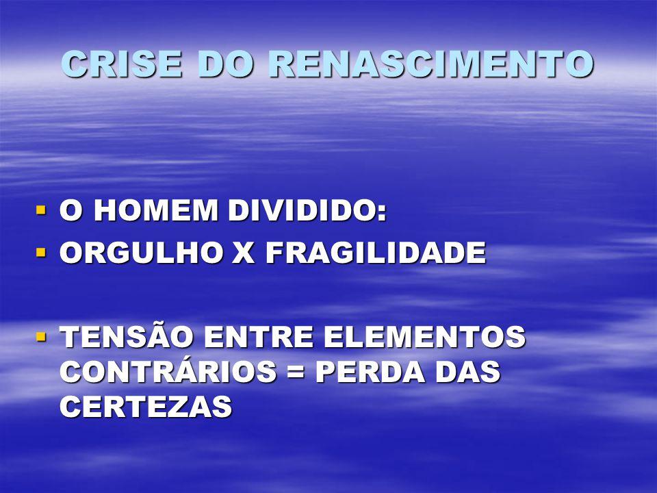 CRISE DO RENASCIMENTO O HOMEM DIVIDIDO: ORGULHO X FRAGILIDADE