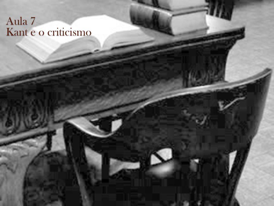Aula 7 Kant e o criticismo