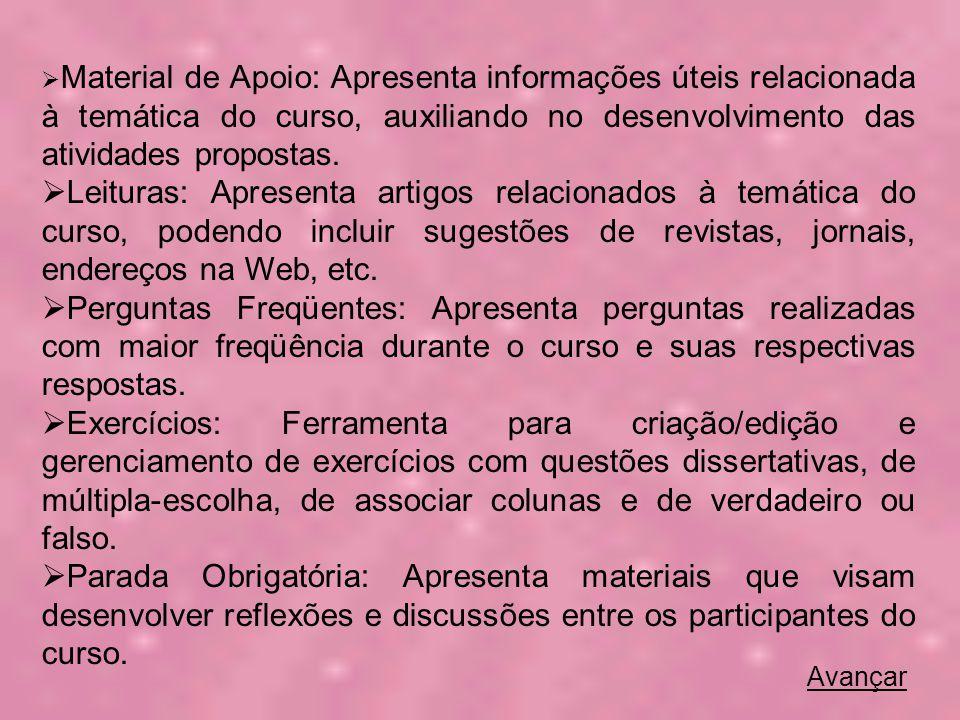 Material de Apoio: Apresenta informações úteis relacionada à temática do curso, auxiliando no desenvolvimento das atividades propostas.