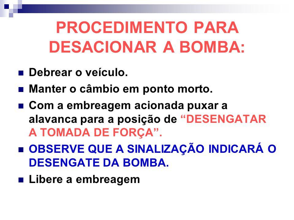 PROCEDIMENTO PARA DESACIONAR A BOMBA: