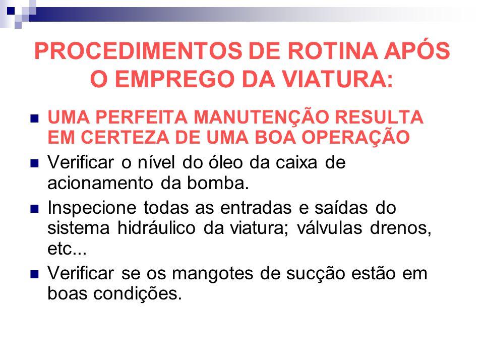 PROCEDIMENTOS DE ROTINA APÓS O EMPREGO DA VIATURA: