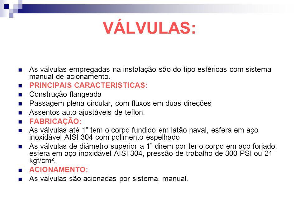 VÁLVULAS: As válvulas empregadas na instalação são do tipo esféricas com sistema manual de acionamento.