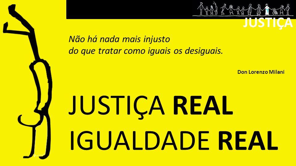 JUSTIÇA REAL IGUALDADE REAL JUSTIÇA Não há nada mais injusto