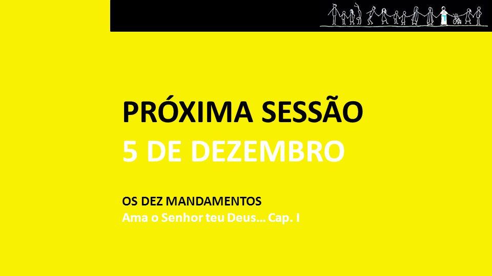 PRÓXIMA SESSÃO 5 DE DEZEMBRO OS DEZ MANDAMENTOS