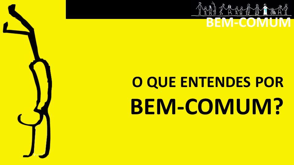 BEM-COMUM O QUE ENTENDES POR BEM-COMUM