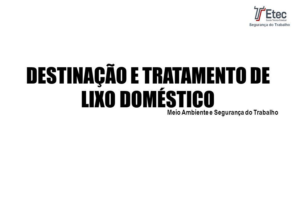 DESTINAÇÃO E TRATAMENTO DE LIXO DOMÉSTICO