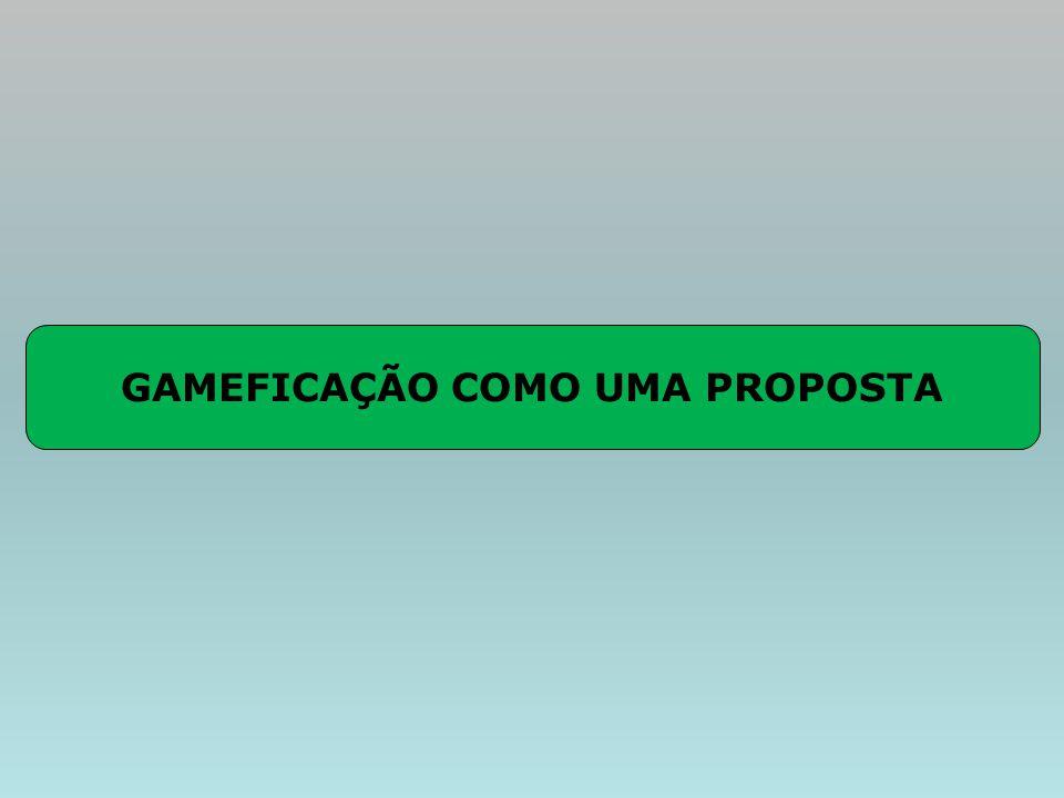 GAMEFICAÇÃO COMO UMA PROPOSTA