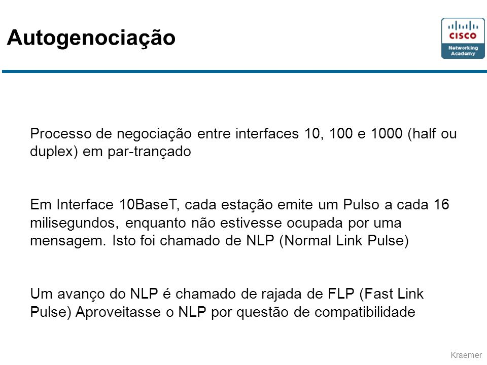 Autogenociação Processo de negociação entre interfaces 10, 100 e 1000 (half ou duplex) em par-trançado.