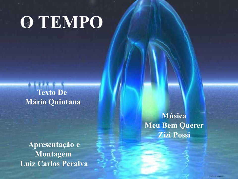 O TEMPO Texto De Mário Quintana Música Meu Bem Querer Zizi Possi