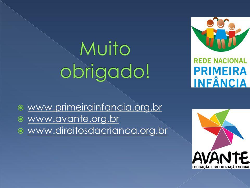 Muito obrigado! www.primeirainfancia.org.br www.avante.org.br