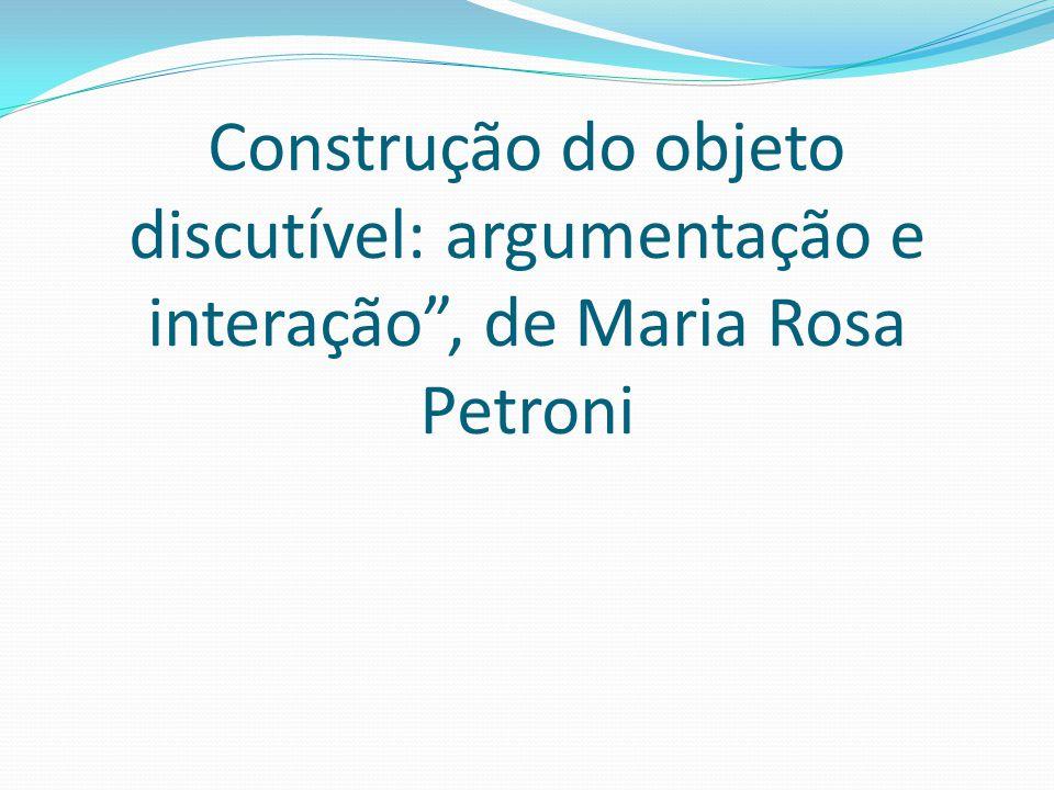 Construção do objeto discutível: argumentação e interação , de Maria Rosa Petroni