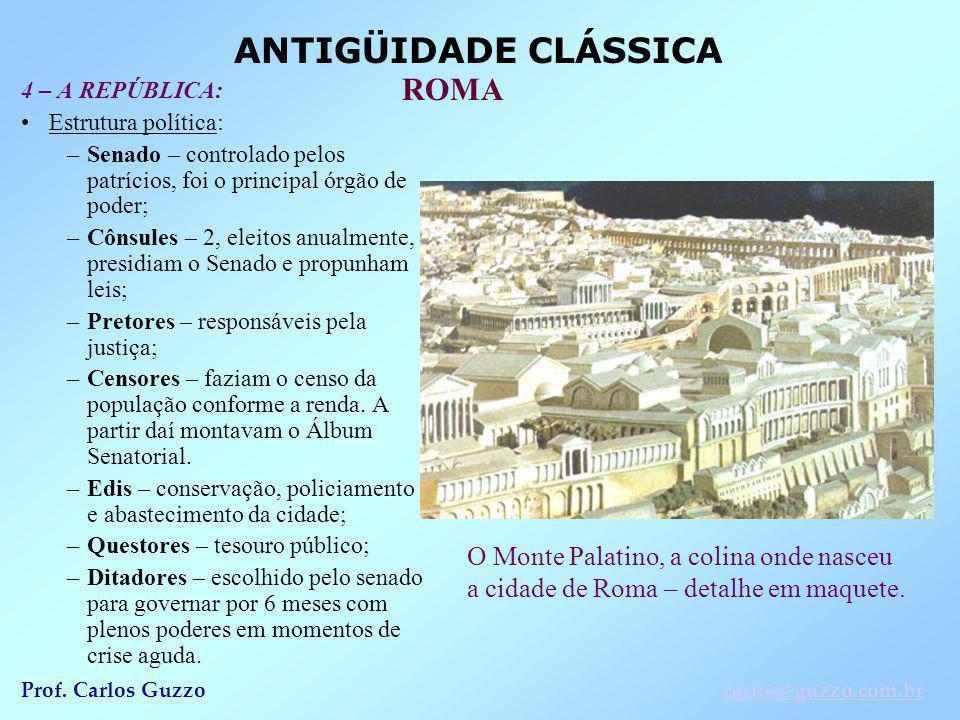 4 – A REPÚBLICA: Estrutura política: Senado – controlado pelos patrícios, foi o principal órgão de poder;
