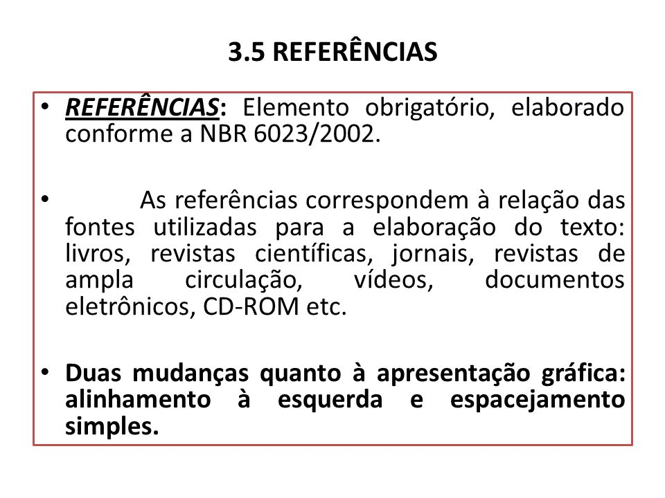 3.5 REFERÊNCIAS REFERÊNCIAS: Elemento obrigatório, elaborado conforme a NBR 6023/2002.