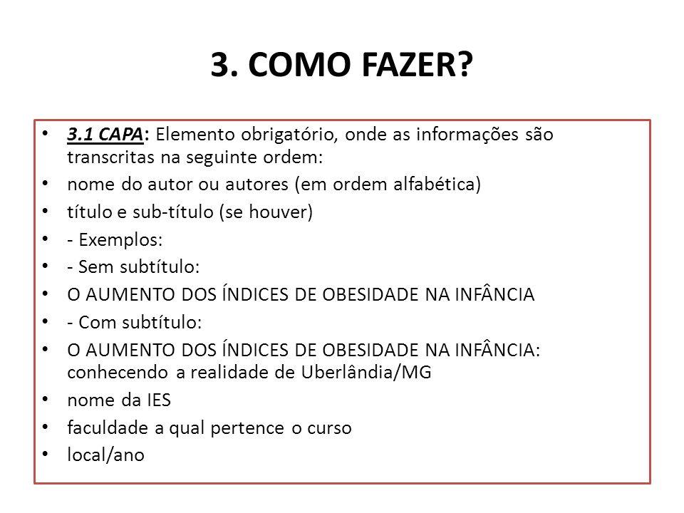 3. COMO FAZER 3.1 CAPA: Elemento obrigatório, onde as informações são transcritas na seguinte ordem: