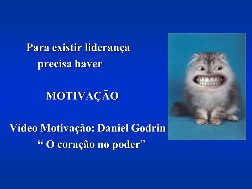 Para existir liderança precisa haver MOTIVAÇÃO Vídeo Motivação: Daniel Godrin O coração no poder
