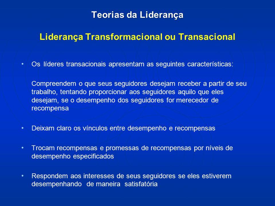 Teorias da Liderança Liderança Transformacional ou Transacional