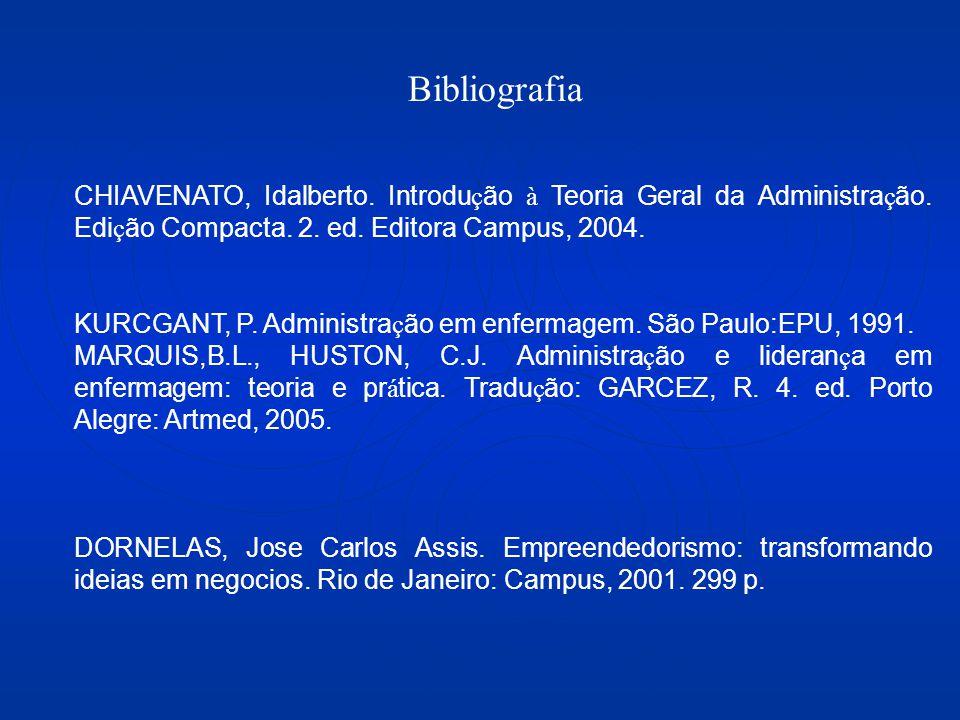 Bibliografia CHIAVENATO, Idalberto. Introdução à Teoria Geral da Administração. Edição Compacta. 2. ed. Editora Campus, 2004.